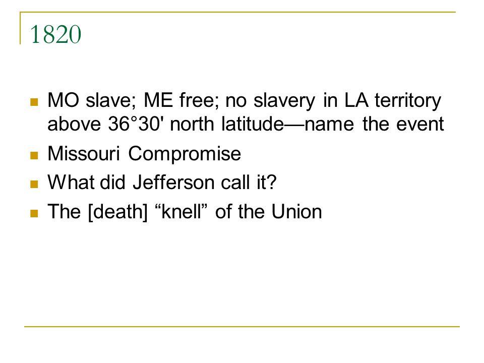 1820 MO slave; ME free; no slavery in LA territory above 36°30 north latitude—name the event. Missouri Compromise.