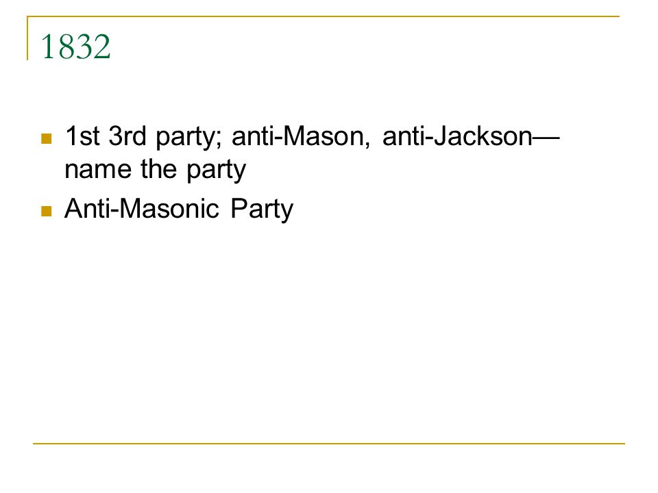 1832 1st 3rd party; anti-Mason, anti-Jackson—name the party