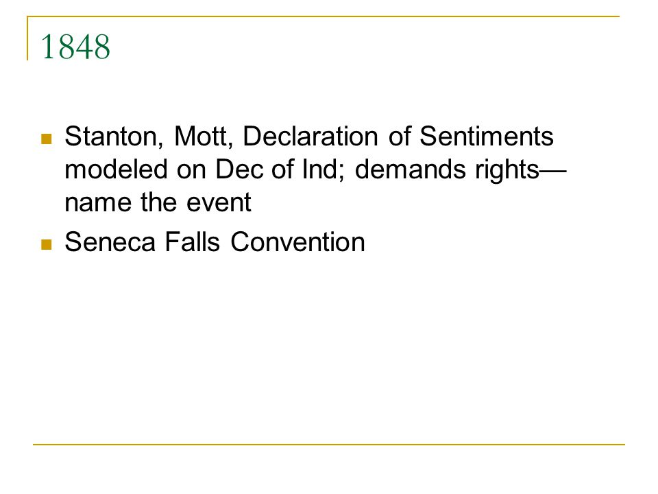 1848 Stanton, Mott, Declaration of Sentiments modeled on Dec of Ind; demands rights—name the event.
