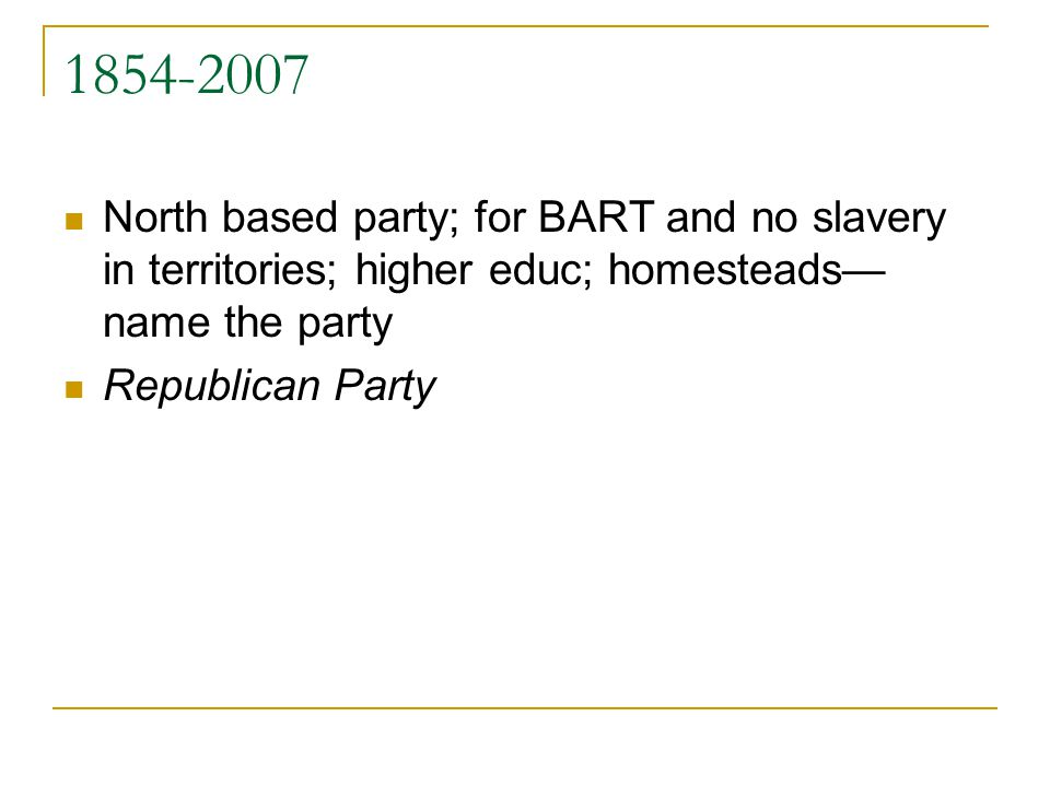 1854-2007 North based party; for BART and no slavery in territories; higher educ; homesteads—name the party.