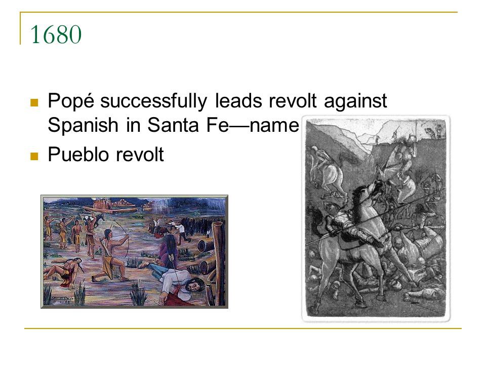 1680 Popé successfully leads revolt against Spanish in Santa Fe—name the event. Pueblo revolt.