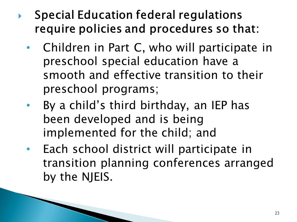Special Education federal regulations require policies and procedures so that: