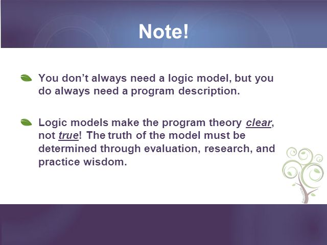 Note! You don't always need a logic model, but you do always need a program description.