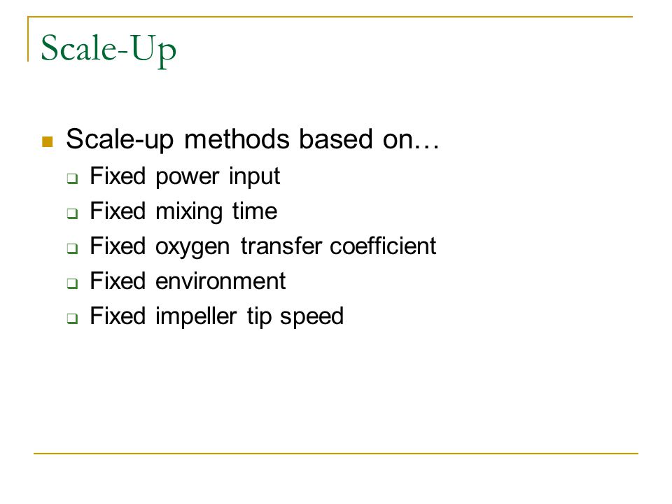 Scale-Up Scale-up methods based on… Fixed power input