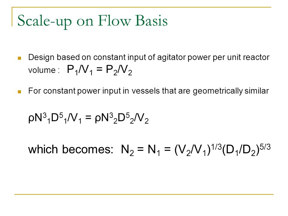Scale-up on Flow Basis which becomes: N2 = N1 = (V2/V1)1/3(D1/D2)5/3