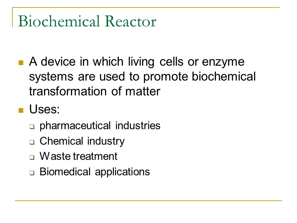 Biochemical Reactor A device in which living cells or enzyme systems are used to promote biochemical transformation of matter.