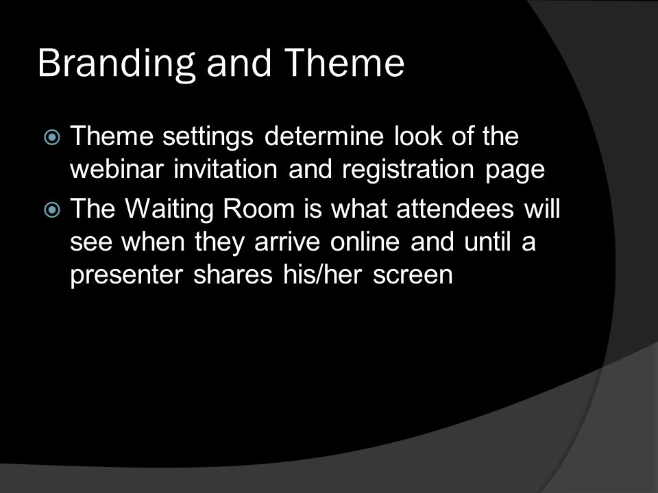 Branding and Theme Theme settings determine look of the webinar invitation and registration page.