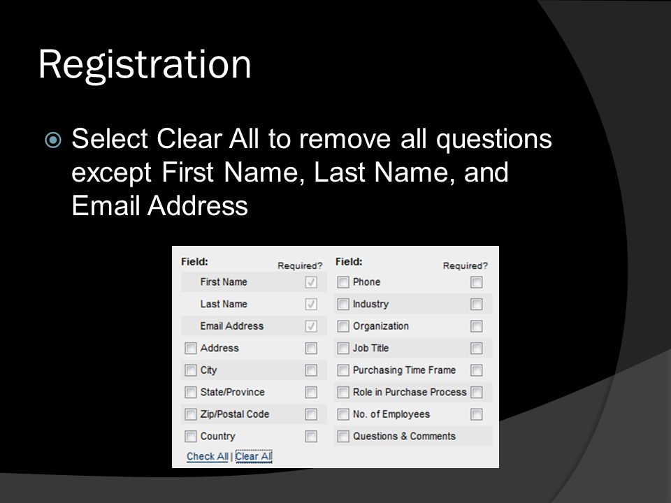 Registration Select Clear All to remove all questions except First Name, Last Name, and Email Address.