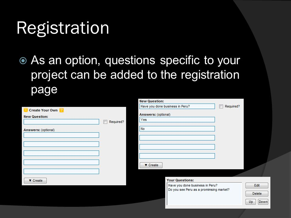 Registration As an option, questions specific to your project can be added to the registration page