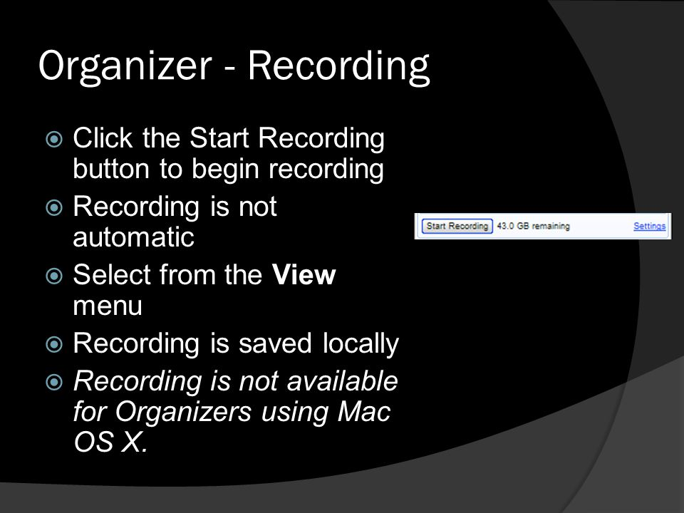 Organizer - Recording Click the Start Recording button to begin recording. Recording is not automatic.