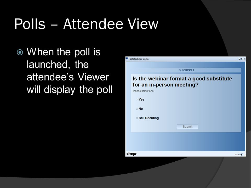 Polls – Attendee View When the poll is launched, the attendee's Viewer will display the poll