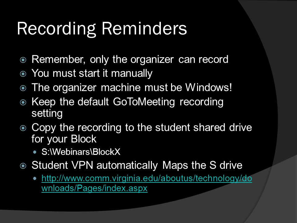 Recording Reminders Remember, only the organizer can record