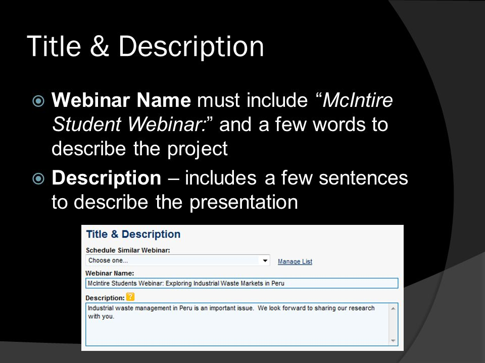 Title & Description Webinar Name must include McIntire Student Webinar: and a few words to describe the project.