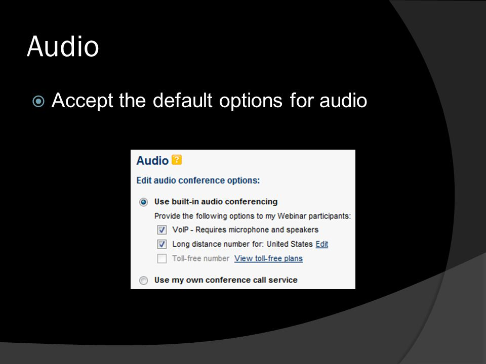 Audio Accept the default options for audio