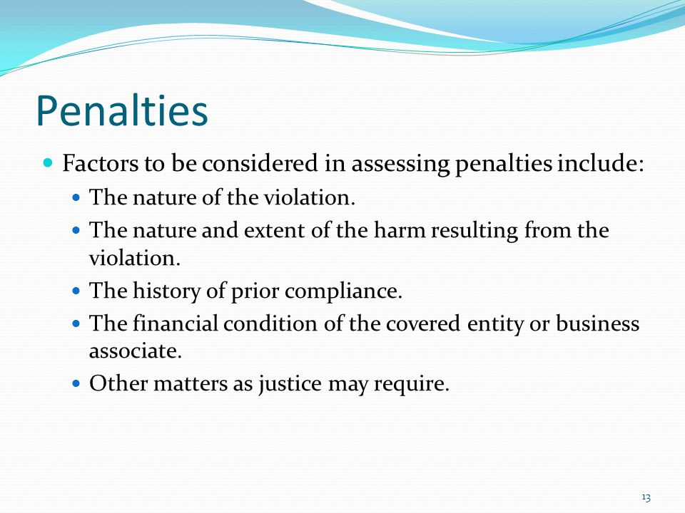 Penalties Factors to be considered in assessing penalties include: