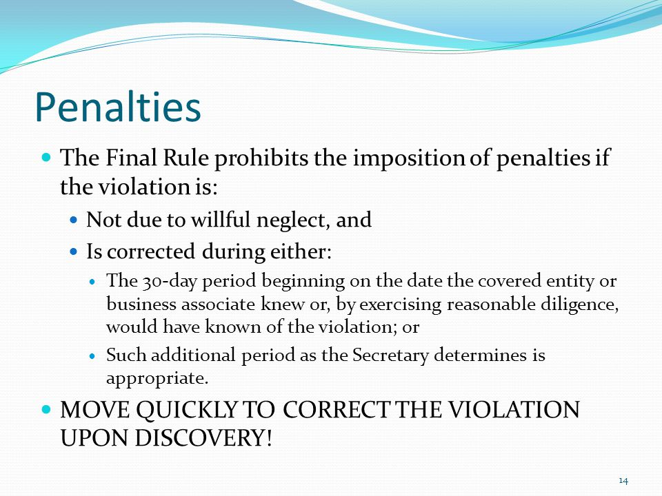 Penalties The Final Rule prohibits the imposition of penalties if the violation is: Not due to willful neglect, and.