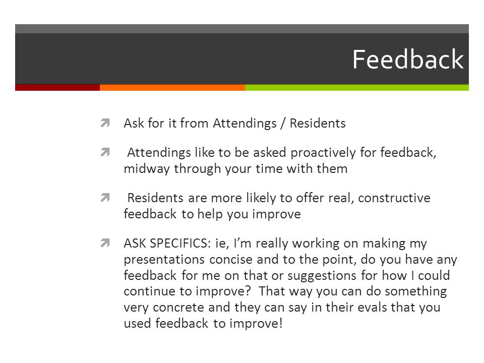 Feedback Ask for it from Attendings / Residents