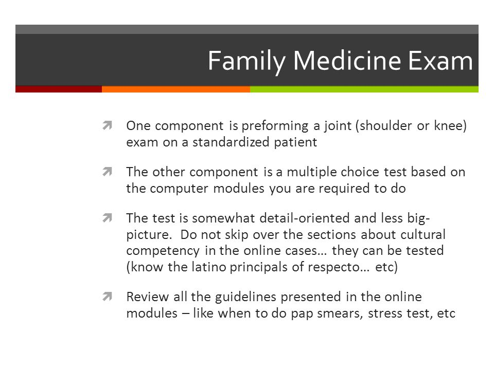 Family Medicine Exam One component is preforming a joint (shoulder or knee) exam on a standardized patient.