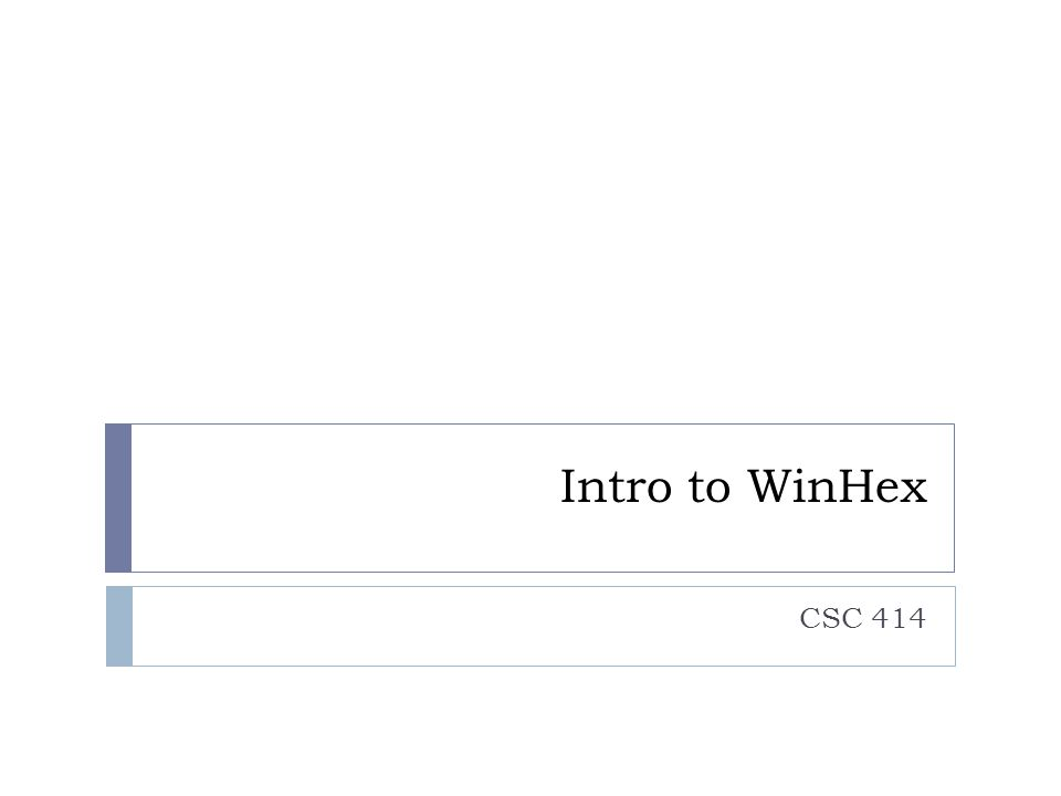 Intro to WinHex CSC 414