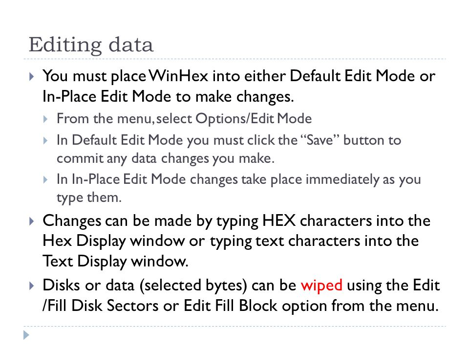 Editing data You must place WinHex into either Default Edit Mode or In-Place Edit Mode to make changes.