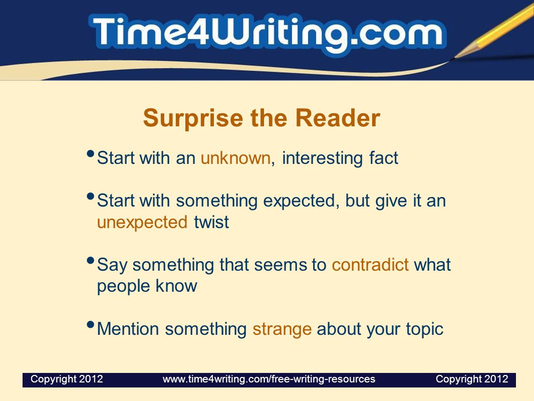 Surprise the Reader Start with an unknown, interesting fact