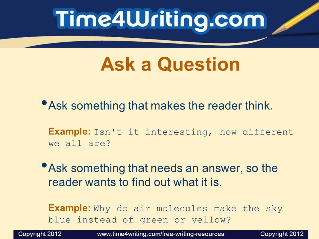 Ask a Question Ask something that makes the reader think.