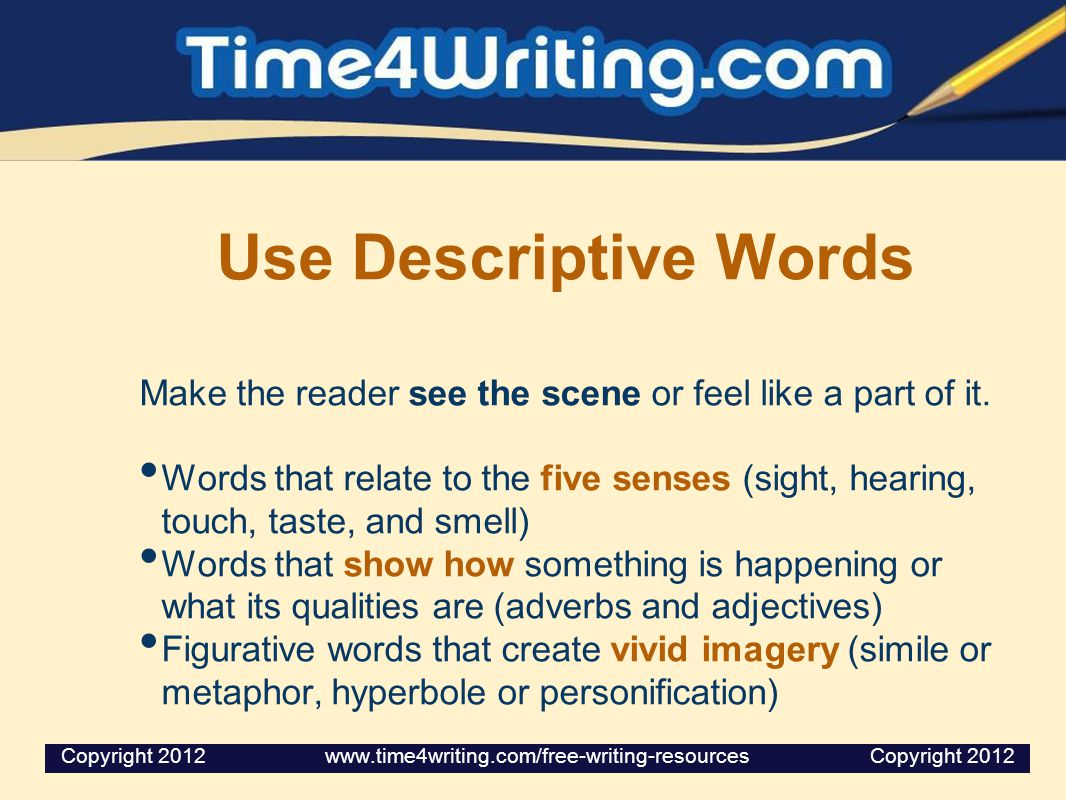 Make the reader see the scene or feel like a part of it.