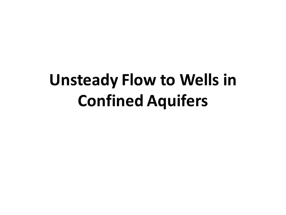 Unsteady Flow to Wells in Confined Aquifers