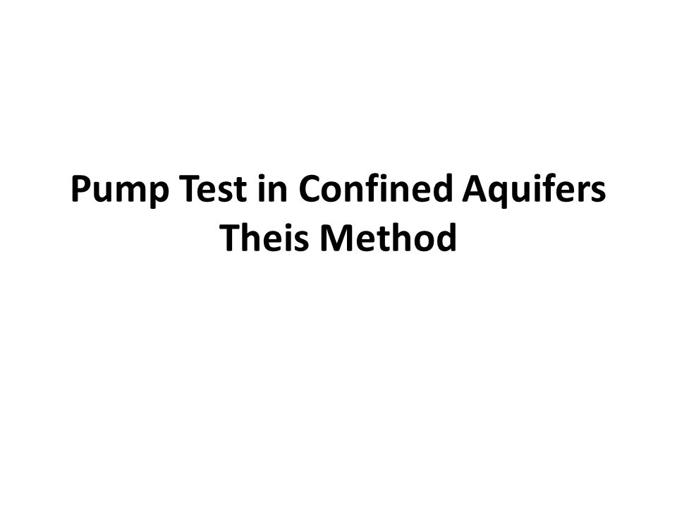 Pump Test in Confined Aquifers Theis Method