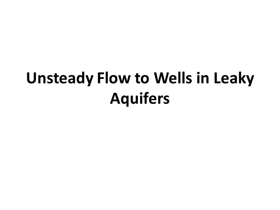 Unsteady Flow to Wells in Leaky Aquifers