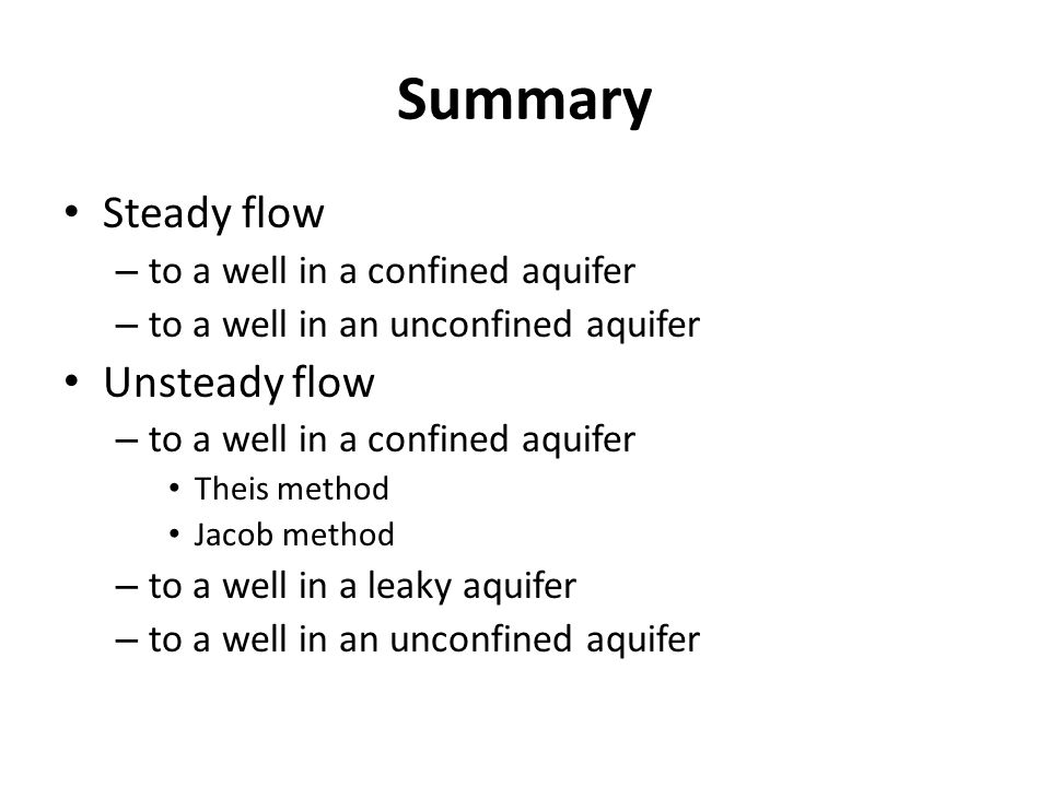 Summary Steady flow Unsteady flow to a well in a confined aquifer