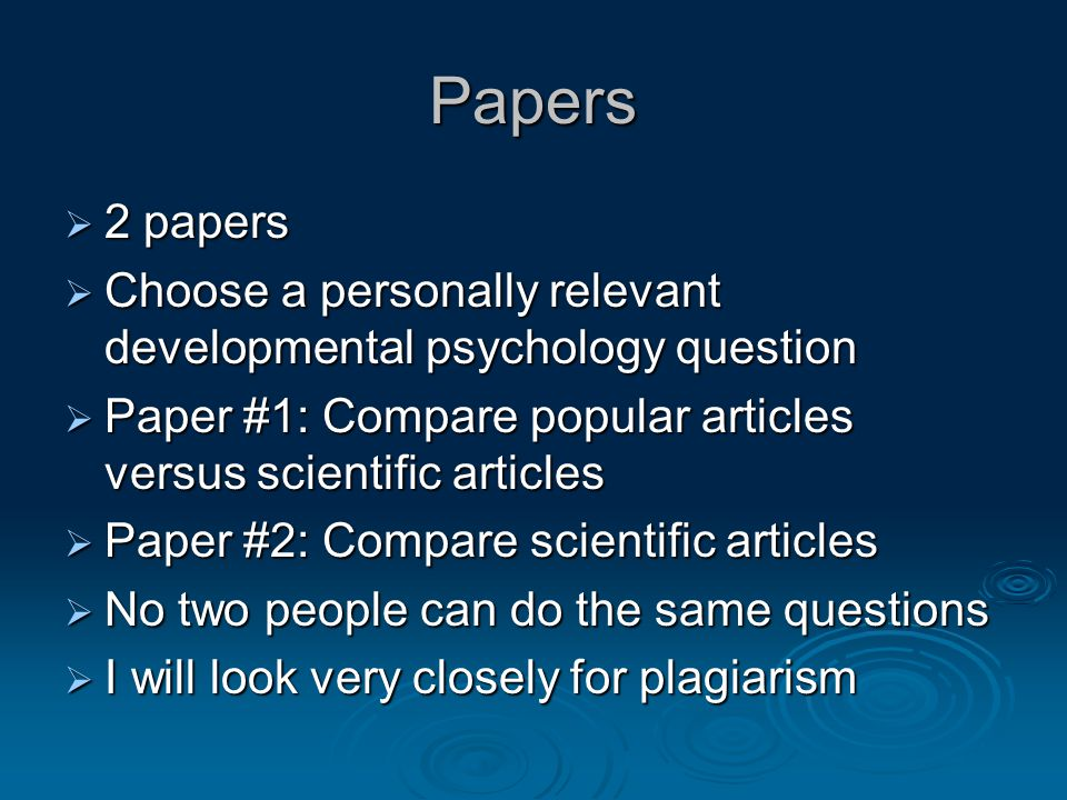 Papers 2 papers. Choose a personally relevant developmental psychology question. Paper #1: Compare popular articles versus scientific articles.