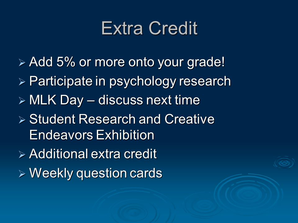 Extra Credit Add 5% or more onto your grade!