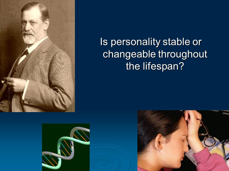 Is personality stable or changeable throughout the lifespan