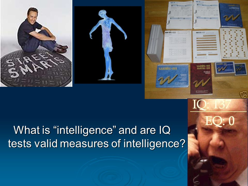 What is intelligence and are IQ tests valid measures of intelligence
