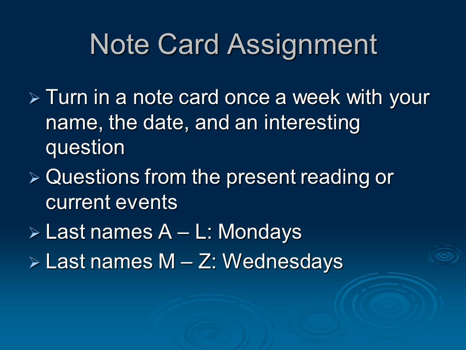 Note Card Assignment Turn in a note card once a week with your name, the date, and an interesting question.