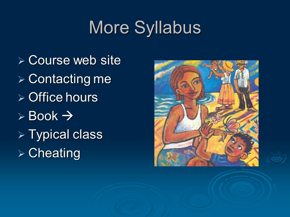More Syllabus Course web site Contacting me Office hours Book 
