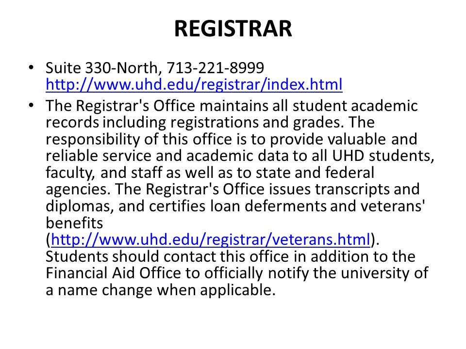Registrar Suite 330-North, 713-221-8999 http://www.uhd.edu/registrar/index.html.