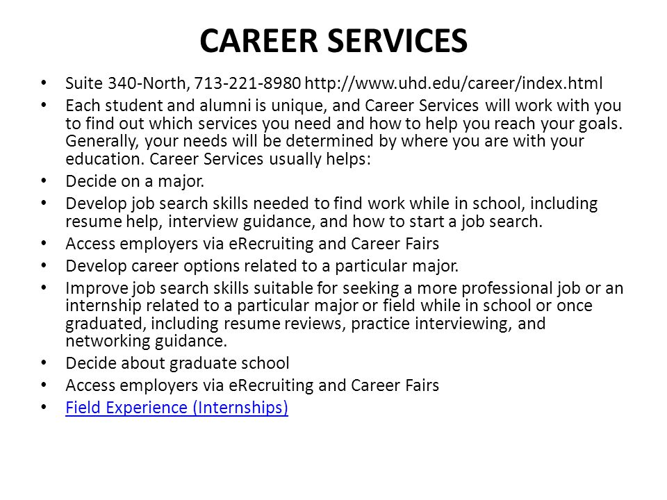 Career Services Suite 340-North, 713-221-8980 http://www.uhd.edu/career/index.html.