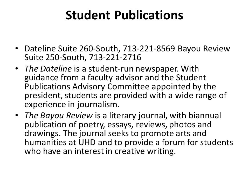 Student Publications Dateline Suite 260-South, 713-221-8569 Bayou Review Suite 250-South, 713-221-2716.