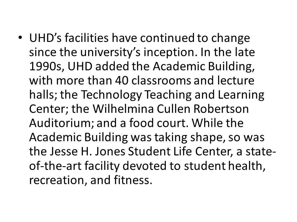UHD's facilities have continued to change since the university's inception.