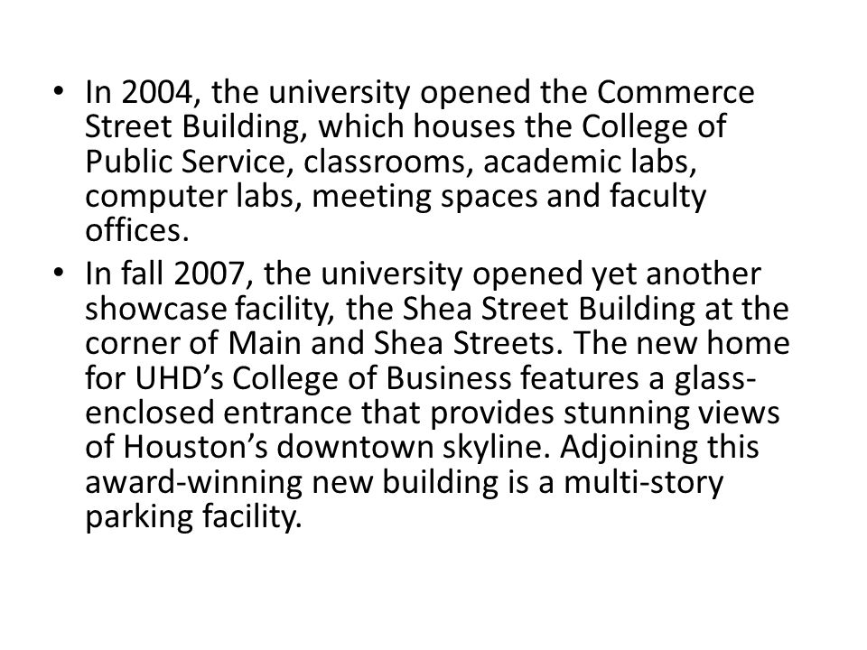 In 2004, the university opened the Commerce Street Building, which houses the College of Public Service, classrooms, academic labs, computer labs, meeting spaces and faculty offices.