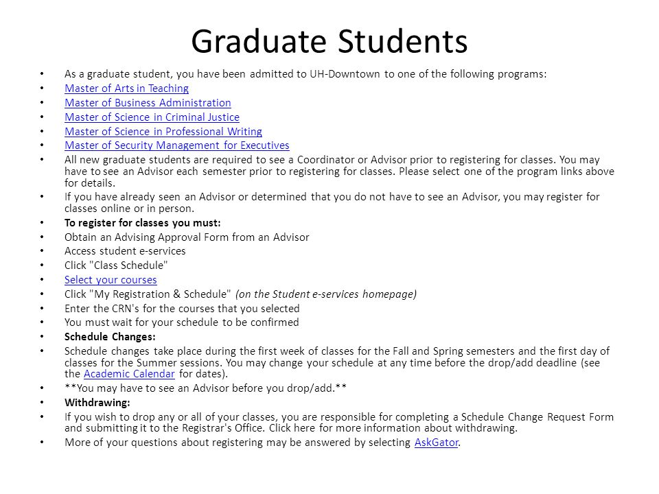 Graduate Students As a graduate student, you have been admitted to UH-Downtown to one of the following programs: