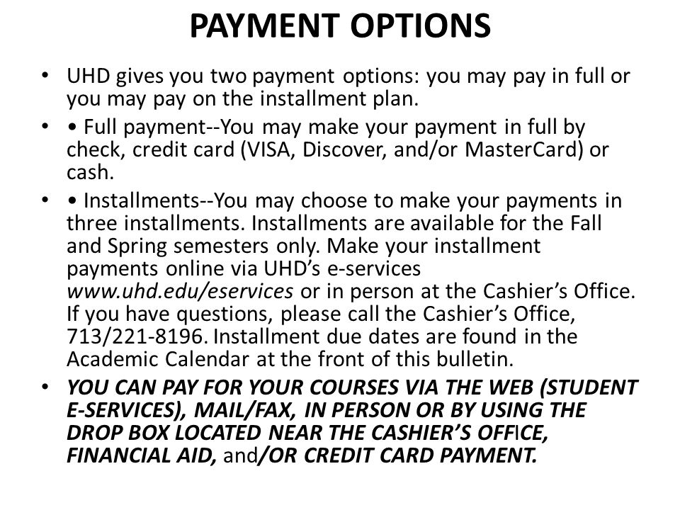 Payment Options UHD gives you two payment options: you may pay in full or you may pay on the installment plan.
