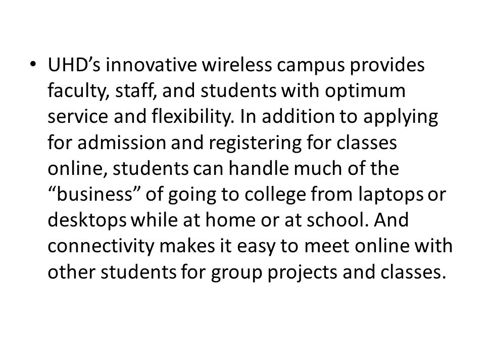 UHD's innovative wireless campus provides faculty, staff, and students with optimum service and flexibility.
