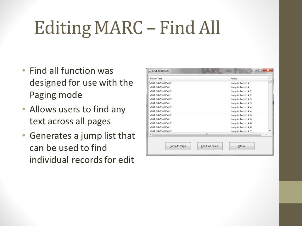 Editing MARC – Find All Find all function was designed for use with the Paging mode. Allows users to find any text across all pages.