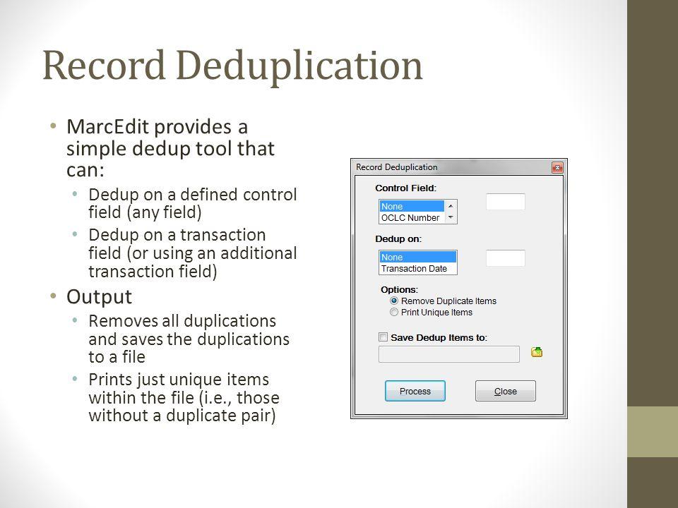 Record Deduplication MarcEdit provides a simple dedup tool that can:
