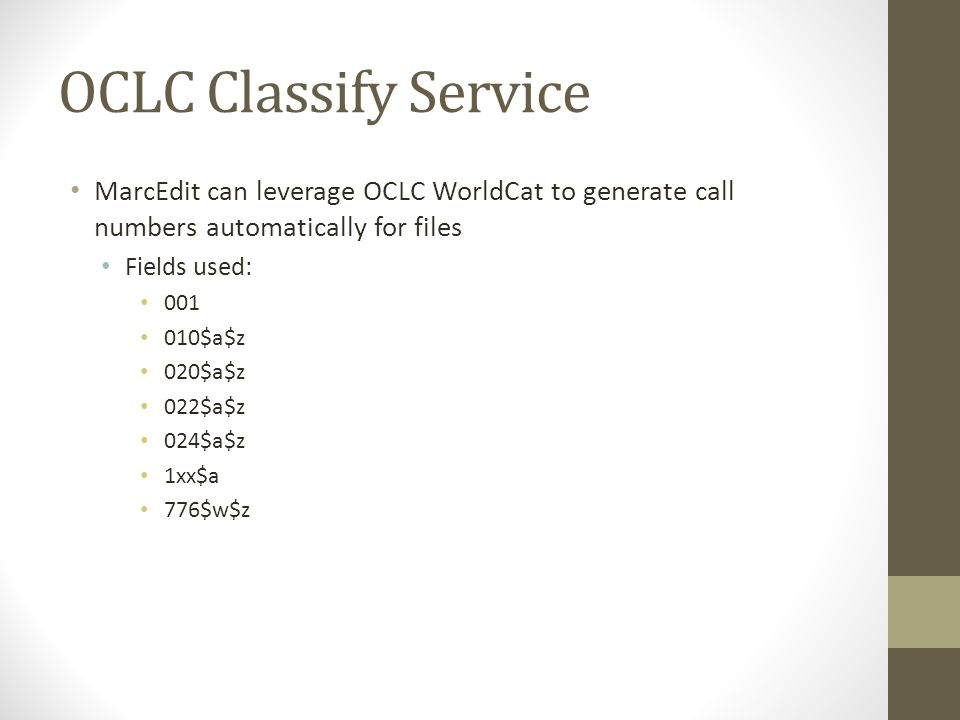 OCLC Classify Service MarcEdit can leverage OCLC WorldCat to generate call numbers automatically for files.
