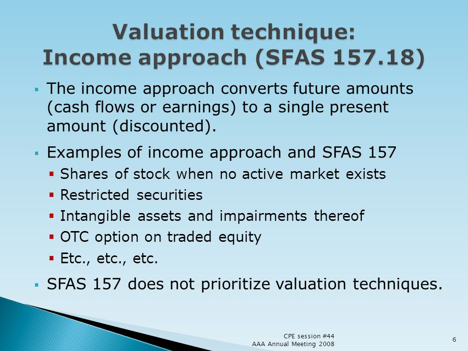 Valuation technique: Income approach (SFAS 157.18)
