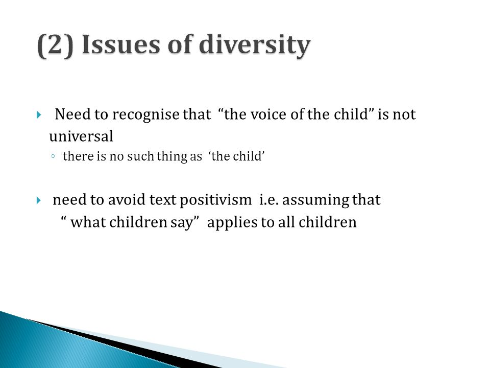 (2) Issues of diversity Need to recognise that the voice of the child is not universal. there is no such thing as 'the child'
